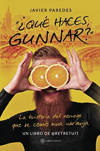 ¿Qué haces, Gunnar?: La historia del noruego que se comió una naranja