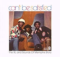 Can't Be Satisfied - The XL And Sounds Of Memphis Story