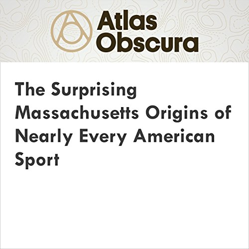 The Surprising Massachusetts Origins of Nearly Every American Sport audiobook cover art