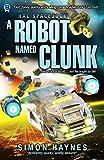 A Robot Named Clunk (Hal Spacejock Book 1)