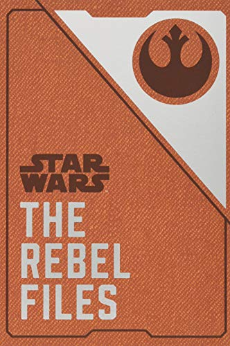Star Wars: The Rebel Files: (Star Wars Books, Science Fiction Adventure Books, Jedi Books, Star Wars