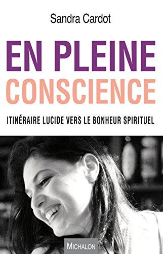 En Pleine Conscience Itineraire Lucide Vers Le Bonheur Spirituel Ebook Cardot Sandra Amazon Fr