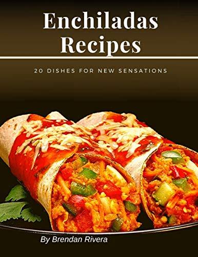 Enchiladas Recipes: 20 dishes for new sensations