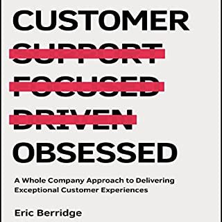 Customer Obsessed     A Whole Company Approach to Delivering Exceptional Customer Experiences              By:                                                                                                                                 Eric Berridge                               Narrated by:                                                                                                                                 Tim Andres Pabon                      Length: 7 hrs and 13 mins     3 ratings     Overall 2.0