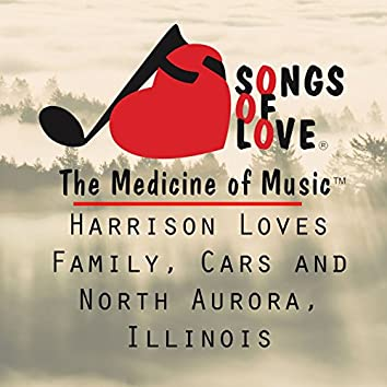 Harrison Loves Family, Cars and North Aurora, Illinois