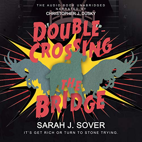 Double-Crossing the Bridge Audiobook By Sarah J. Sover cover art