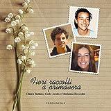 fiori raccolti a primavera. chiara badano, carlo acutis e marianna boccolini. ediz. illustrata
