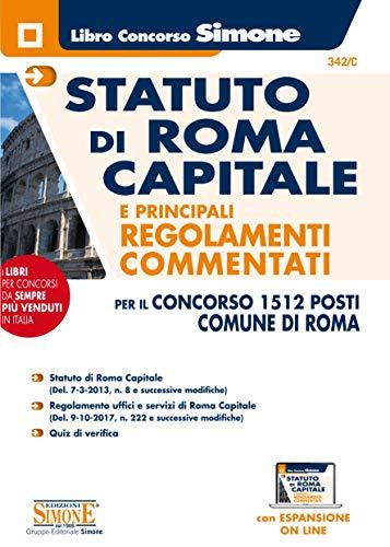 Statuto Di Roma capitale e Principali regolamenti Commentati Per Il Concorso 1512 Posti Comune Di Roma. con espansione on line