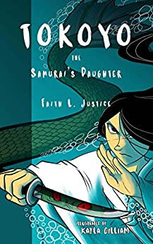 Tokoyo, the Samurai's Daughter (Adventurous Girls Book 1) by [Faith L. Justice, Kayla Gilliam]