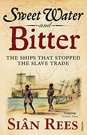 Sweet Water and Bitter: The Ships That Stopped the Slave Trade by Harry Hill