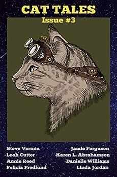 Cat Tales Issue #3 by [Steve Vernon, Jamie Ferguson, Leah Cutter, Karen L. Abrahamson, Annie Reed, Danielle Williams, Felicia Fredlund, Linda Jordan]