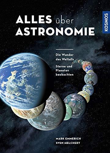 Alles über Astronomie: Die Wunder des Weltalls / Sterne und Planeten beobachten