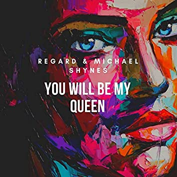 You Will Be My Queen