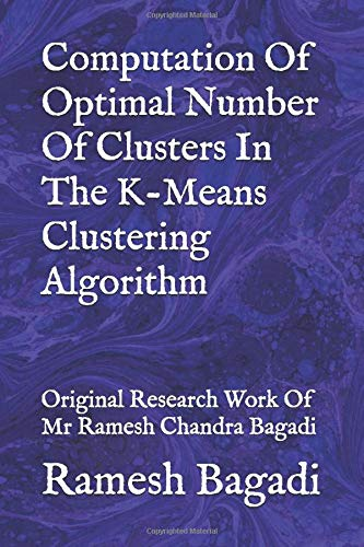 Computation Of Optimal Number Of Clusters In The K-Means Clustering Algorithm: Original Research Work Of Mr Ramesh Chandra Bagadi (Wisconsin Technology)