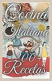 Cocina italiana 200+ recetas: |The Italian Cook Book |traducido| recetas sencillas probadas y aprobadas