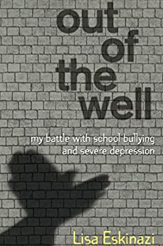 Out of the Well: My battle with school bullying and severe depression by [Lisa Eskinazi]