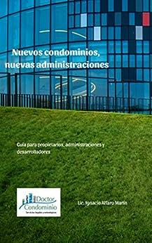 Nuevos condominios, nuevas administraciones (Spanish Edition) by [IGNACIO ALFARO]
