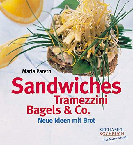 Sandwiches, Tramezzini, Bagels & Co: Neue Ideen mit Brot