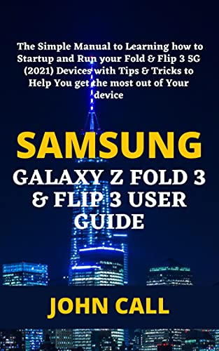 SAMSUNG GALAXY Z FOLD 3 & FLIP 3 USER GUIDE: The Simple Manual to Learning how to Startup and Run your Fold & Flip 3 5G (2021) Devices with Tips & Tricks ... most out of Your device (English Edition)