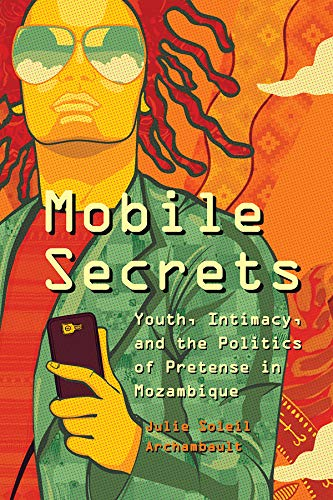 Image OfMobile Secrets: Youth, Intimacy, And The Politics Of Pretense In Mozambique