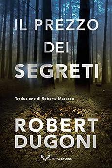 Il prezzo dei segreti (Tracy Crosswhite Vol. 6) di [Robert Dugoni, Roberta Marasco]