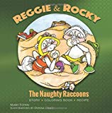 Reggie & Rocky, The Naughty Raccoons: Story €¢ Coloring Book €¢ Recipe