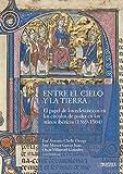 Entre el Cielo y la Tierra: El papel de los eclesiásticos en los círculos de poder en los reinos ibéricos (1369-1504): 7 (Historia y Arte)