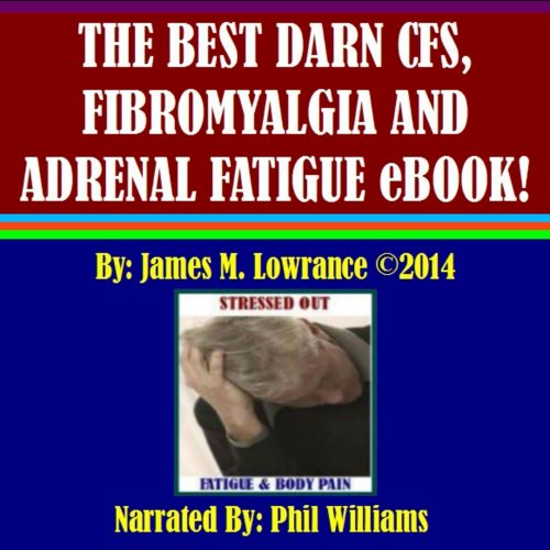 The Best Darn CFS, Fibromyalgia and Adrenal Fatigue eBook! audiobook cover art
