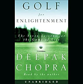 Golf for Enlightenment     The Seven Lessons for the Game of Life              By:                                                                                                                                 Deepak Chopra MD                               Narrated by:                                                                                                                                 Deepak Chopra MD                      Length: 4 hrs and 9 mins     11 ratings     Overall 3.5