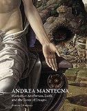 Andrea Mantegna: Humanist Aesthetics, Faith, and the Force of Images (Renovatio Artium) (Renovatio Artium: Studies in the Arts of the Renaissance)
