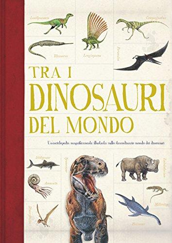 Tra i dinosauri del mondo. Ediz. a colori