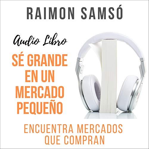 Sé Grande en un Mercado Pequeño Audiobook By Raimon Samsó cover art