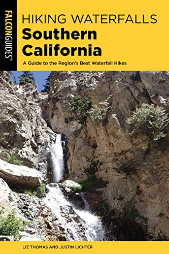 Hiking Waterfalls Southern California: A Guide to the Region's Best Waterfall Hikes (Galcon Guides: Hiking Waterfalls)