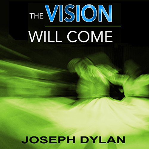 The Vision Will Come                   By:                                                                                                                                 Joseph Dylan                               Narrated by:                                                                                                                                 Joe Farinacci                      Length: 3 hrs and 24 mins     Not rated yet     Overall 0.0