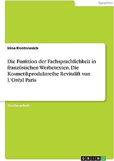 Die Funktion der Fachsprachlichkeit in französischen Werbetexten. Die Kosmetikproduktreihe Revitalift von L'Oréal Paris (German Edition)