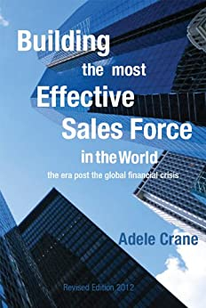Building the Most Effective Sales Force in the World: The era post the global financial crisis by [Adele Crane]