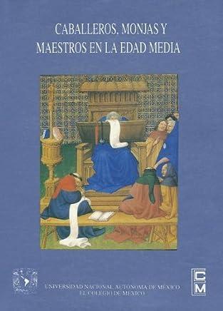 Caballeros, Monjas y Maestros En La Edad Media