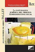 La Naturaleza Jurídica del Proceso Administrativo Fiscal