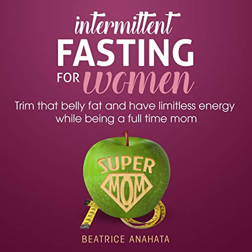 Intermittent Fasting for Women     Trim That Belly Fat and Have Limitless Energy While Being a Full Time Mom              By:                                                                                                                                 Beatrice Anahata                               Narrated by:                                                                                                                                 Betty Johnston                      Length: 1 hr and 17 mins     25 ratings     Overall 5.0