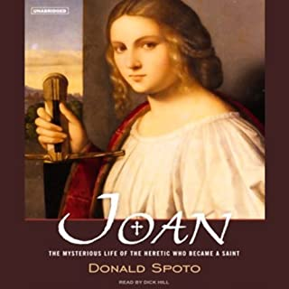 Joan     The Mysterious Life of the Heretic Who Became a Saint              By:                                                                                                                                 Donald Spoto                               Narrated by:                                                                                                                                 Dick Hill                      Length: 7 hrs and 30 mins     45 ratings     Overall 4.0