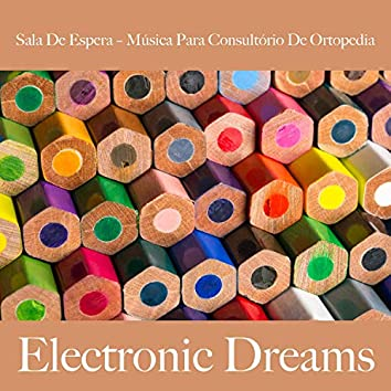 Sala de Espera – Música para Consultório de Ortopedia: Electronic Dreams - Best Of Chillhop