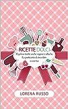 RICETTE DOLCI: 30 golose ricette anche vegane e celiache. La pasticceria al cioccolato.