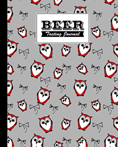 Beer Tasting Journal: Cute Owls Beer Tasting Journal, A Beer Lovers Journal For Beer, Logbook Of Reviews And Evaluations Of Beer Brews, Inspiration for a Gift, 120 Pages, Size 8