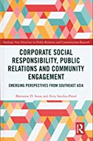 Corporate Social Responsibility, Public Relations and Community Engagement: Emerging Perspectives from South East Asia (Routledge New Directions in PR & Communication Research)