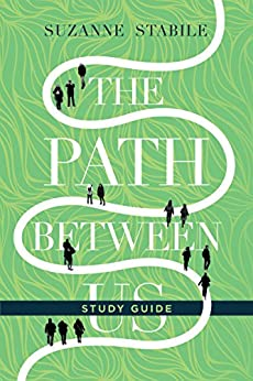 The Path Between Us Study Guide by [Suzanne Stabile]
