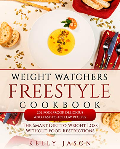 Weight Watchers Freestyle Cookbook: 202 Foolproof, Delicious and Easy-to-Follow Recipes | The Smart Diet to Weight Loss Without Food Restrictions