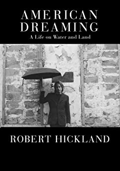 American Dreaming: A Life on Water and Land by [Robert Hickland]