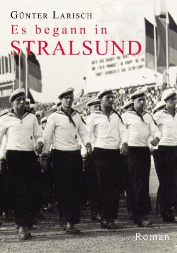 Es begann in Stralsund: Mit Bändermütze, Kieler Hemd und halbem Schlag. Roman