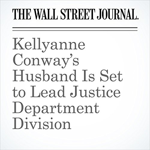 Kellyanne Conway's Husband Is Set to Lead Justice Department Division copertina