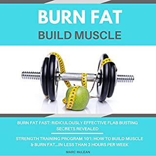 Burn Fat Build Muscle: Two Books Bundle - Burn Fat Fast + Strength Training Program 101                   By:                                                                                                                                 Marc McLean                               Narrated by:                                                                                                                                 Evan Schmitt                      Length: 3 hrs and 32 mins     19 ratings     Overall 4.7
